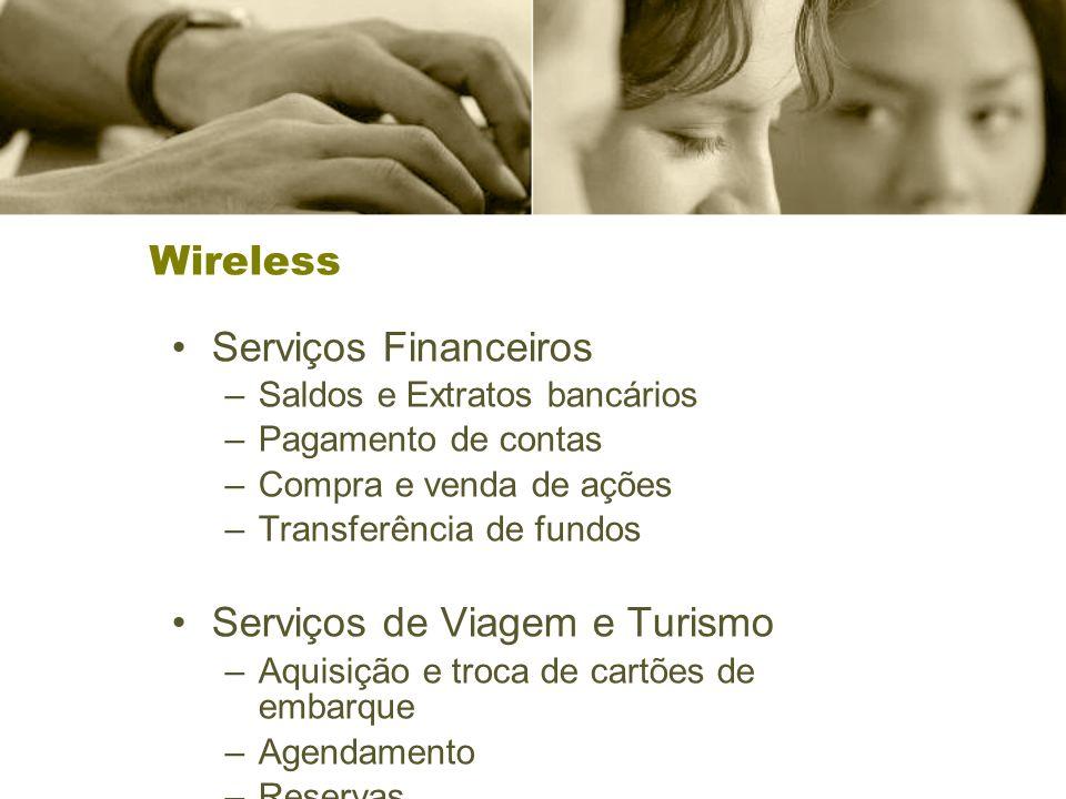 Wireless Serviços Financeiros –Saldos e Extratos bancários –Pagamento de contas –Compra e venda de ações –Transferência de fundos Serviços de Viagem e Turismo –Aquisição e troca de cartões de embarque –Agendamento –Reservas
