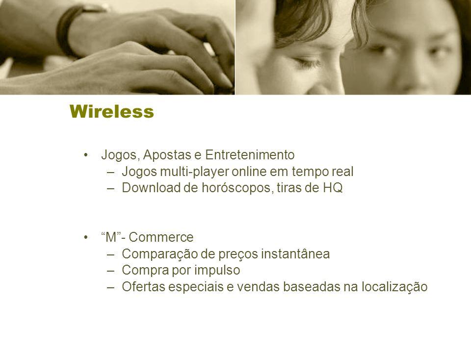 Wireless Jogos, Apostas e Entretenimento –Jogos multi-player online em tempo real –Download de horóscopos, tiras de HQ M- Commerce –Comparação de preços instantânea –Compra por impulso –Ofertas especiais e vendas baseadas na localização