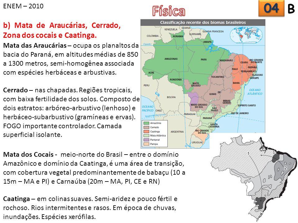 ENEM – 2010 b) Mata de Araucárias, Cerrado, Zona dos cocais e Caatinga. 0404 B Mata dos Cocais - meio-norte do Brasil – entre o domínio Amazônico e do