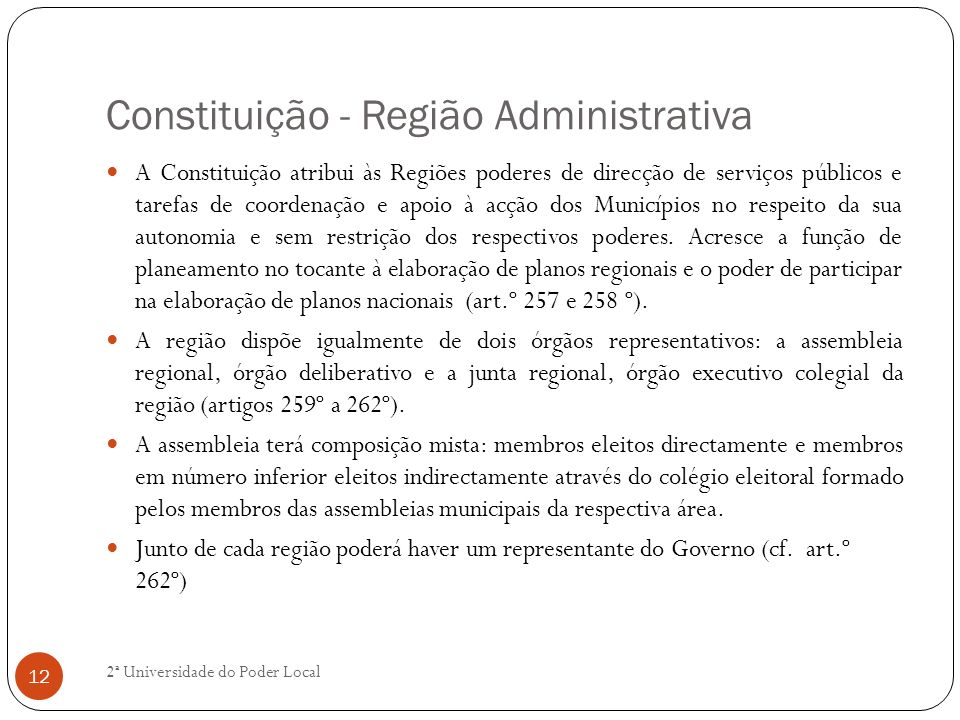 Constituição - Região Administrativa A Constituição atribui às Regiões poderes de direcção de serviços públicos e tarefas de coordenação e apoio à acç
