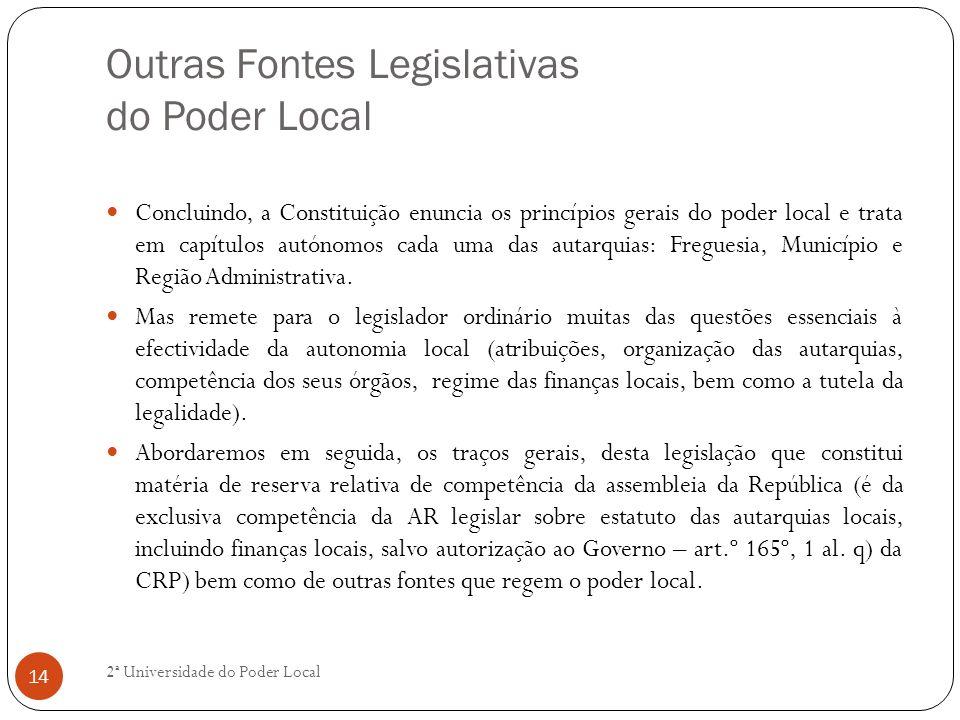 Outras Fontes Legislativas do Poder Local Concluindo, a Constituição enuncia os princípios gerais do poder local e trata em capítulos autónomos cada u