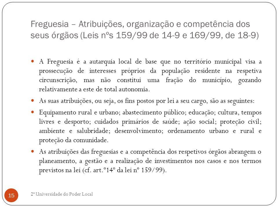 Freguesia – Atribuições, organização e competência dos seus órgãos (Leis nºs 159/99 de 14-9 e 169/99, de 18-9) A Freguesia é a autarquia local de base