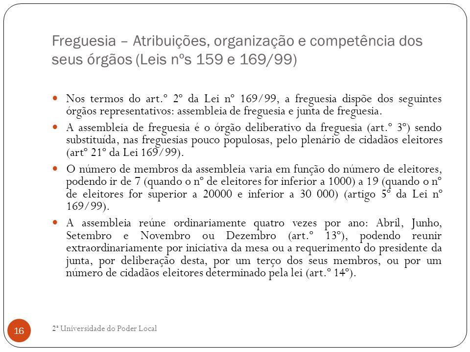 Freguesia – Atribuições, organização e competência dos seus órgãos (Leis nºs 159 e 169/99) Nos termos do art.º 2º da Lei nº 169/99, a freguesia dispõe
