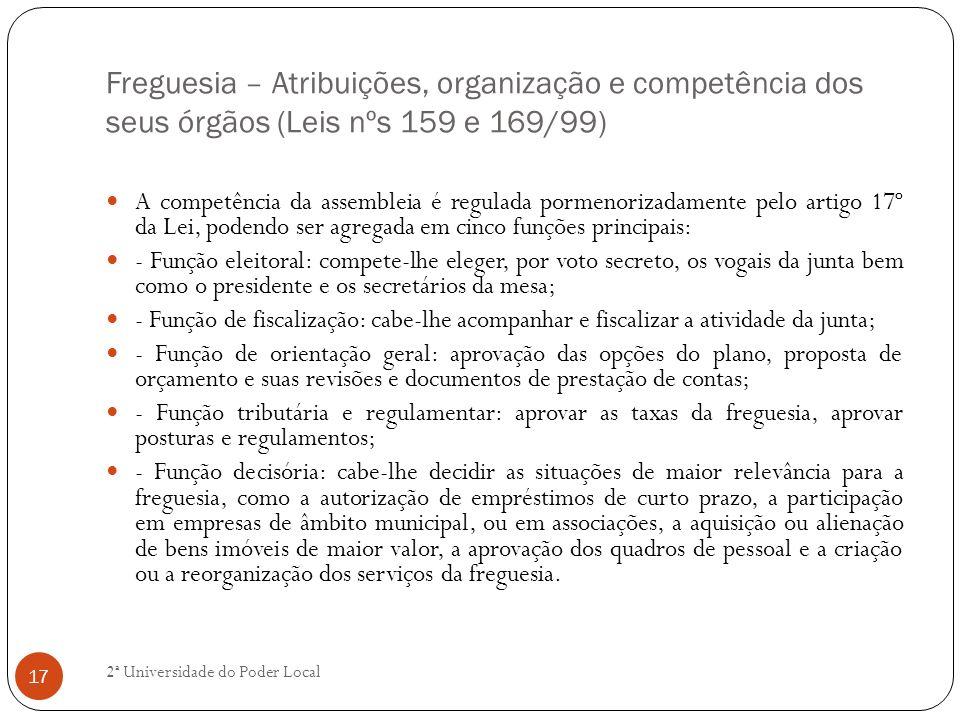 Freguesia – Atribuições, organização e competência dos seus órgãos (Leis nºs 159 e 169/99) A competência da assembleia é regulada pormenorizadamente p