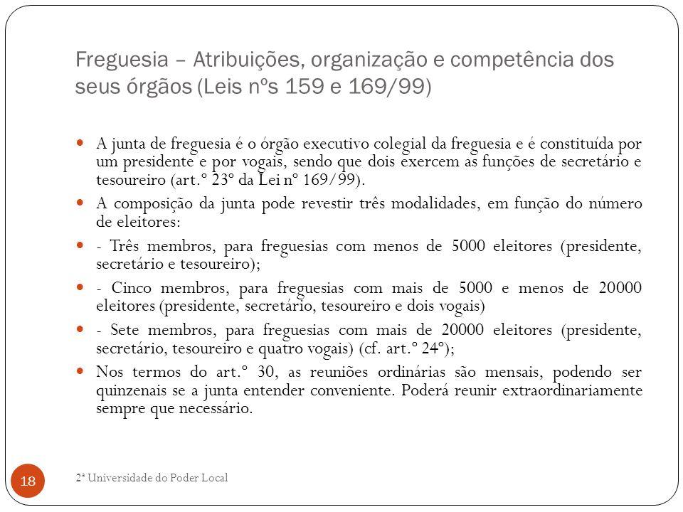 Freguesia – Atribuições, organização e competência dos seus órgãos (Leis nºs 159 e 169/99) A junta de freguesia é o órgão executivo colegial da fregue