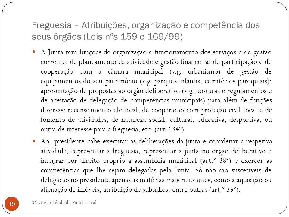 Freguesia – Atribuições, organização e competência dos seus órgãos (Leis nºs 159 e 169/99) A Junta tem funções de organização e funcionamento dos serv