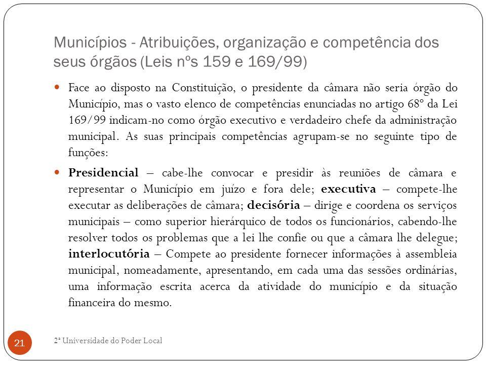 Municípios - Atribuições, organização e competência dos seus órgãos (Leis nºs 159 e 169/99) Face ao disposto na Constituição, o presidente da câmara n