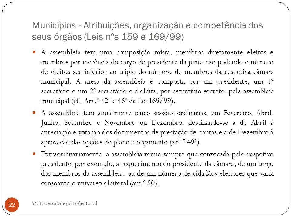 Municípios - Atribuições, organização e competência dos seus órgãos (Leis nºs 159 e 169/99) A assembleia tem uma composição mista, membros diretamente