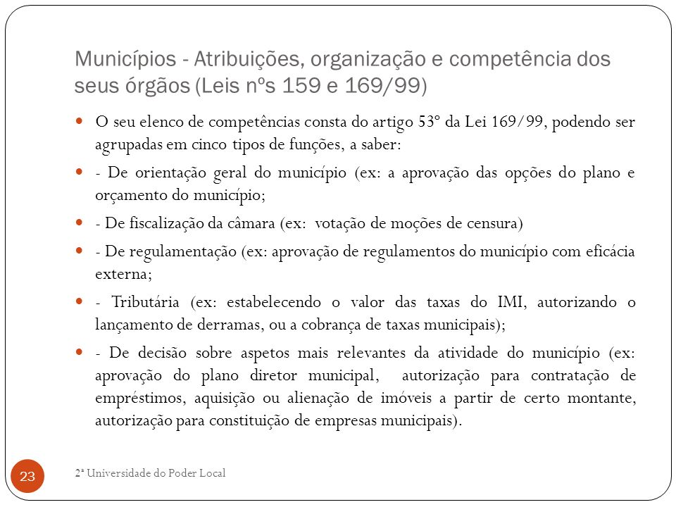 Municípios - Atribuições, organização e competência dos seus órgãos (Leis nºs 159 e 169/99) O seu elenco de competências consta do artigo 53º da Lei 1