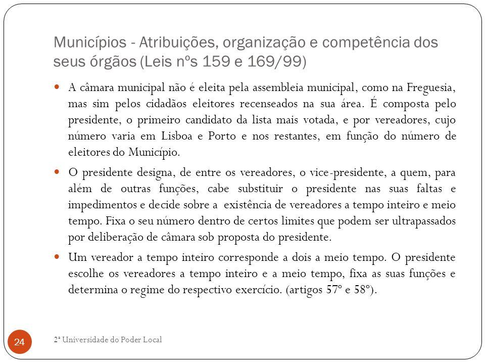 Municípios - Atribuições, organização e competência dos seus órgãos (Leis nºs 159 e 169/99) A câmara municipal não é eleita pela assembleia municipal,