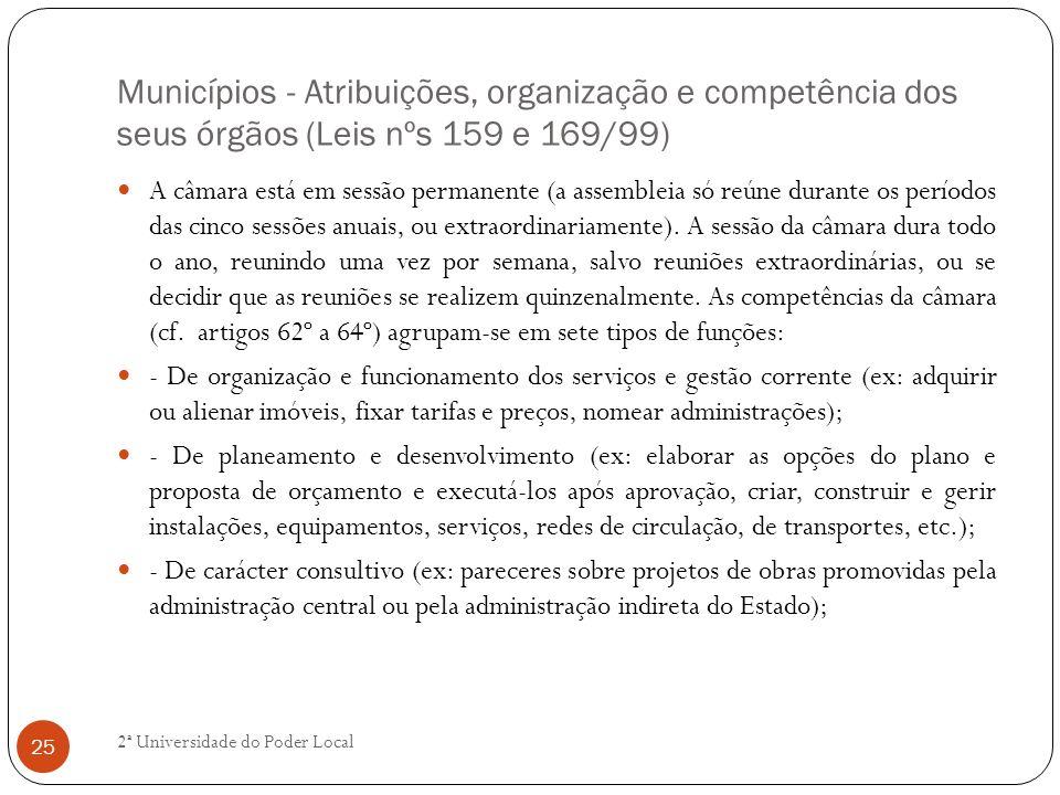 Municípios - Atribuições, organização e competência dos seus órgãos (Leis nºs 159 e 169/99) A câmara está em sessão permanente (a assembleia só reúne