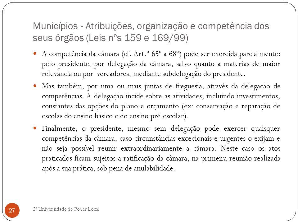 Municípios - Atribuições, organização e competência dos seus órgãos (Leis nºs 159 e 169/99) A competência da câmara (cf. Art.º 65º a 68º) pode ser exe