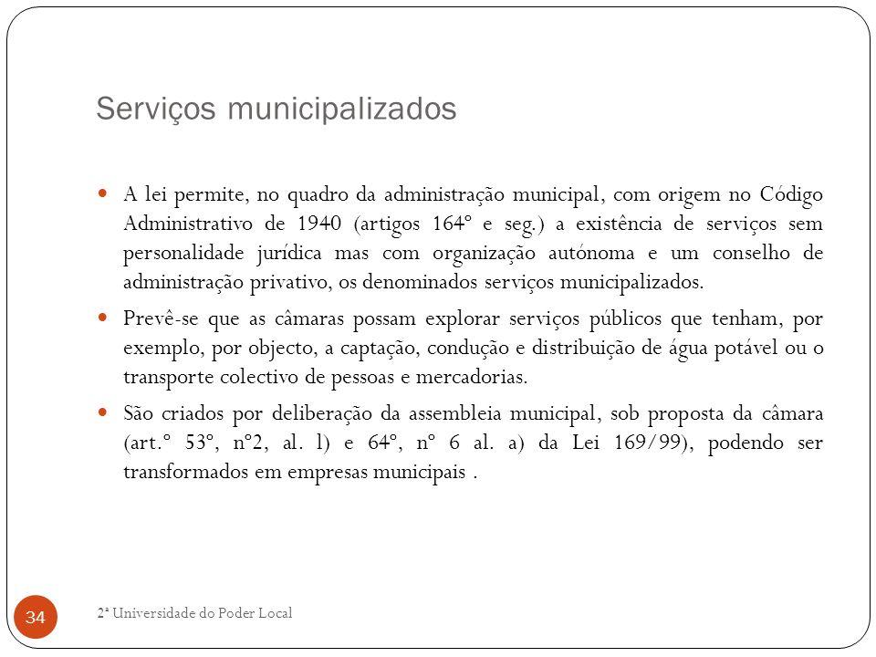 Serviços municipalizados A lei permite, no quadro da administração municipal, com origem no Código Administrativo de 1940 (artigos 164º e seg.) a exis