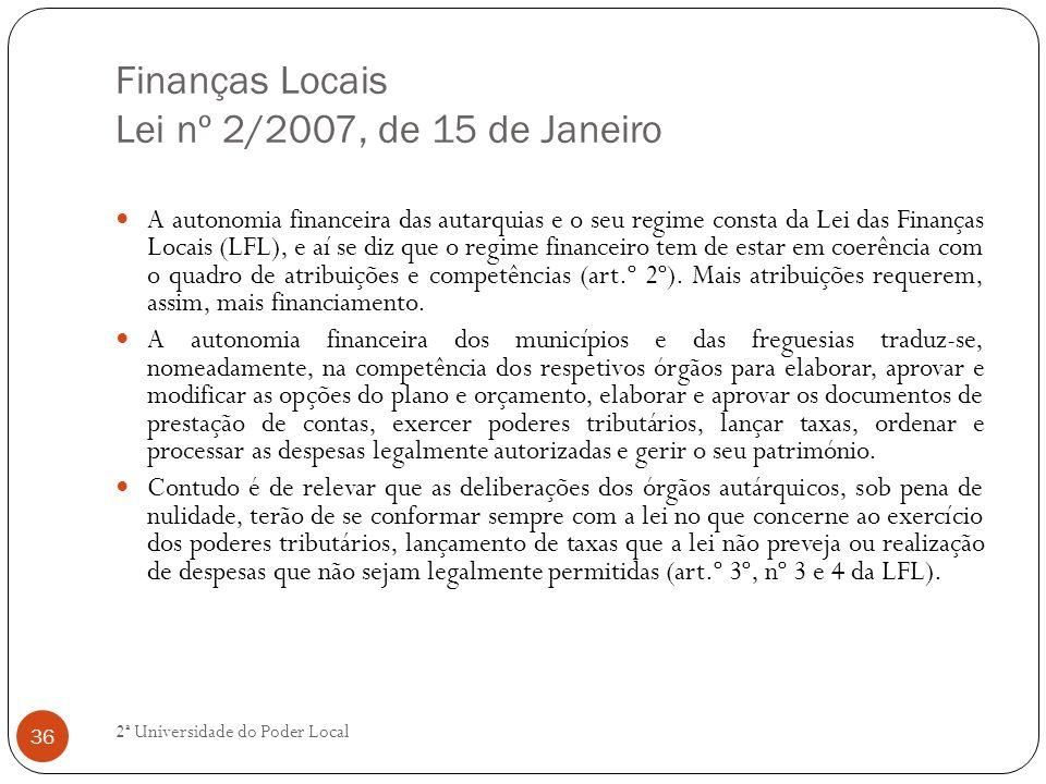 Finanças Locais Lei nº 2/2007, de 15 de Janeiro A autonomia financeira das autarquias e o seu regime consta da Lei das Finanças Locais (LFL), e aí se