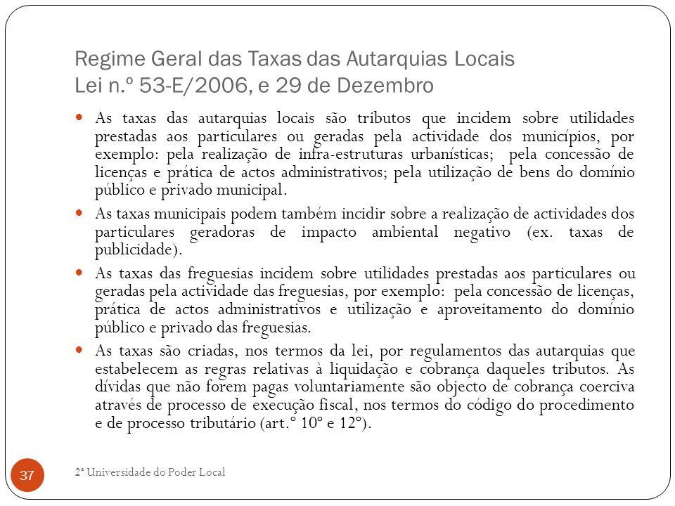 Regime Geral das Taxas das Autarquias Locais Lei n.º 53-E/2006, e 29 de Dezembro As taxas das autarquias locais são tributos que incidem sobre utilida