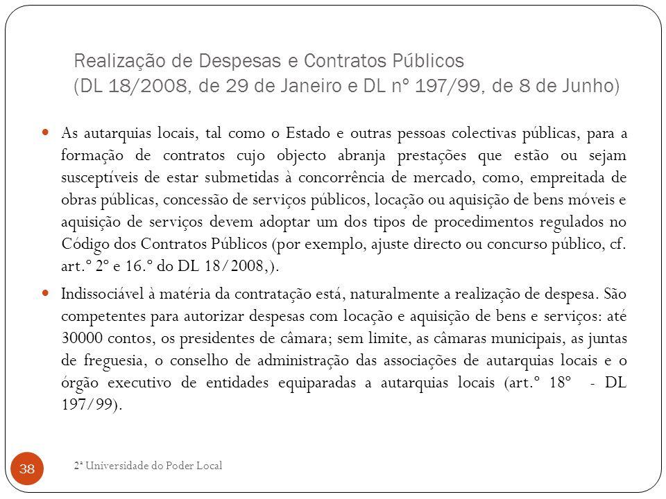Realização de Despesas e Contratos Públicos (DL 18/2008, de 29 de Janeiro e DL nº 197/99, de 8 de Junho) As autarquias locais, tal como o Estado e out