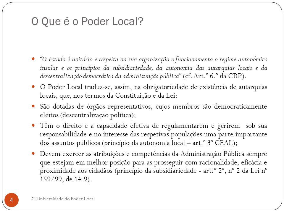 O Que é o Poder Local? O Estado é unitário e respeita na sua organização e funcionamento o regime autonómico insular e os princípios da subsidiariedad