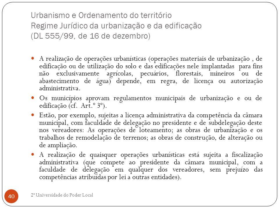 Urbanismo e Ordenamento do território Regime Jurídico da urbanização e da edificação (DL 555/99, de 16 de dezembro) A realização de operações urbaníst