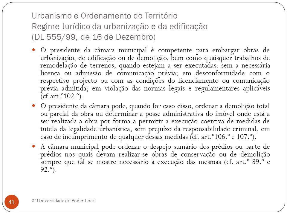 Urbanismo e Ordenamento do Território Regime Jurídico da urbanização e da edificação (DL 555/99, de 16 de Dezembro) O presidente da câmara municipal é