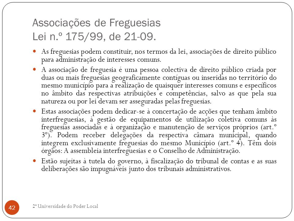 Associações de Freguesias Lei n.º 175/99, de 21-09. As freguesias podem constituir, nos termos da lei, associações de direito público para administraç