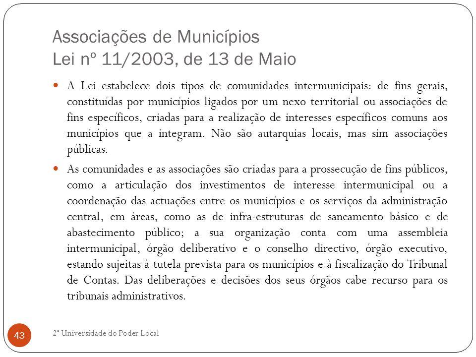 Associações de Municípios Lei nº 11/2003, de 13 de Maio A Lei estabelece dois tipos de comunidades intermunicipais: de fins gerais, constituídas por m