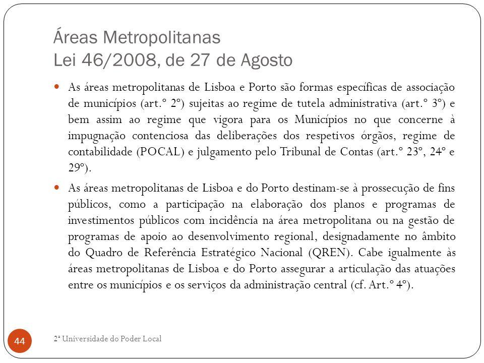 Áreas Metropolitanas Lei 46/2008, de 27 de Agosto As áreas metropolitanas de Lisboa e Porto são formas específicas de associação de municípios (art.º