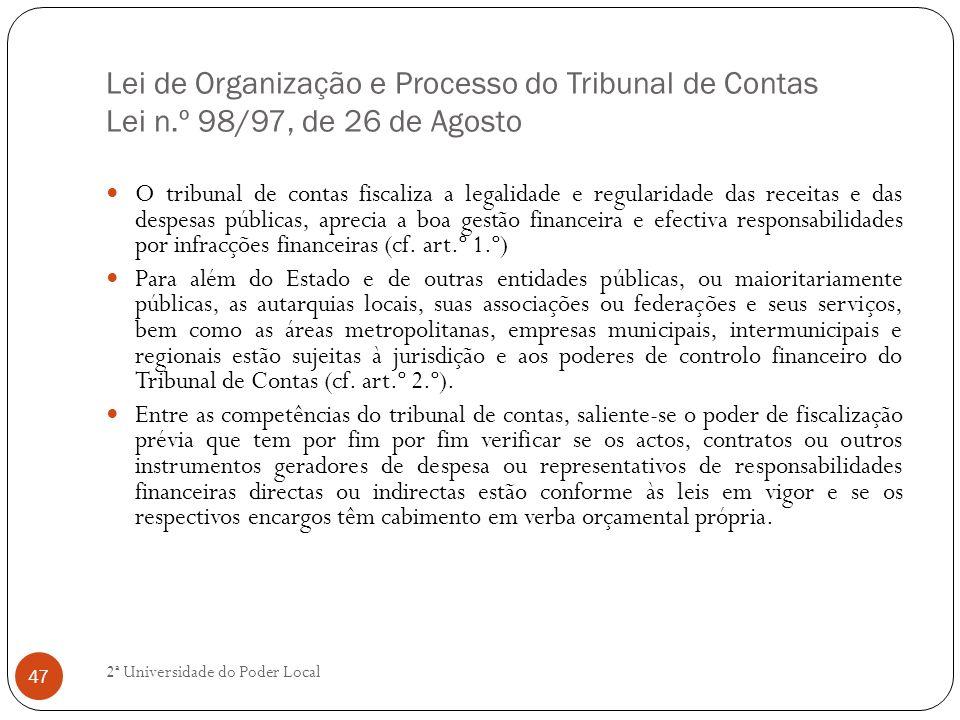 Lei de Organização e Processo do Tribunal de Contas Lei n.º 98/97, de 26 de Agosto O tribunal de contas fiscaliza a legalidade e regularidade das rece