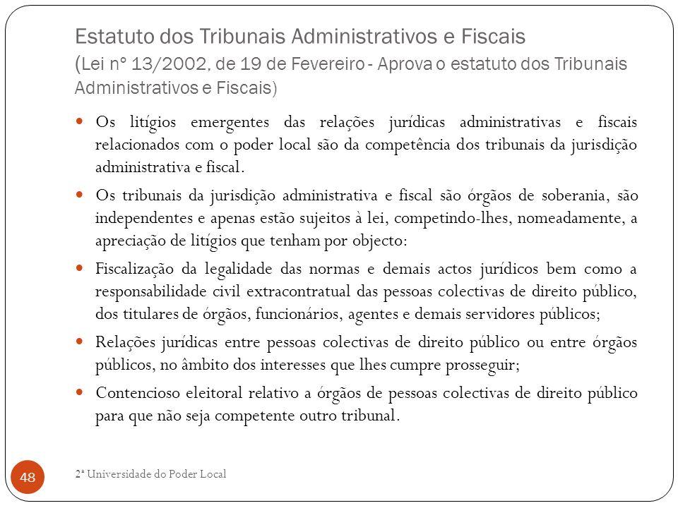 Estatuto dos Tribunais Administrativos e Fiscais ( Lei nº 13/2002, de 19 de Fevereiro - Aprova o estatuto dos Tribunais Administrativos e Fiscais) Os
