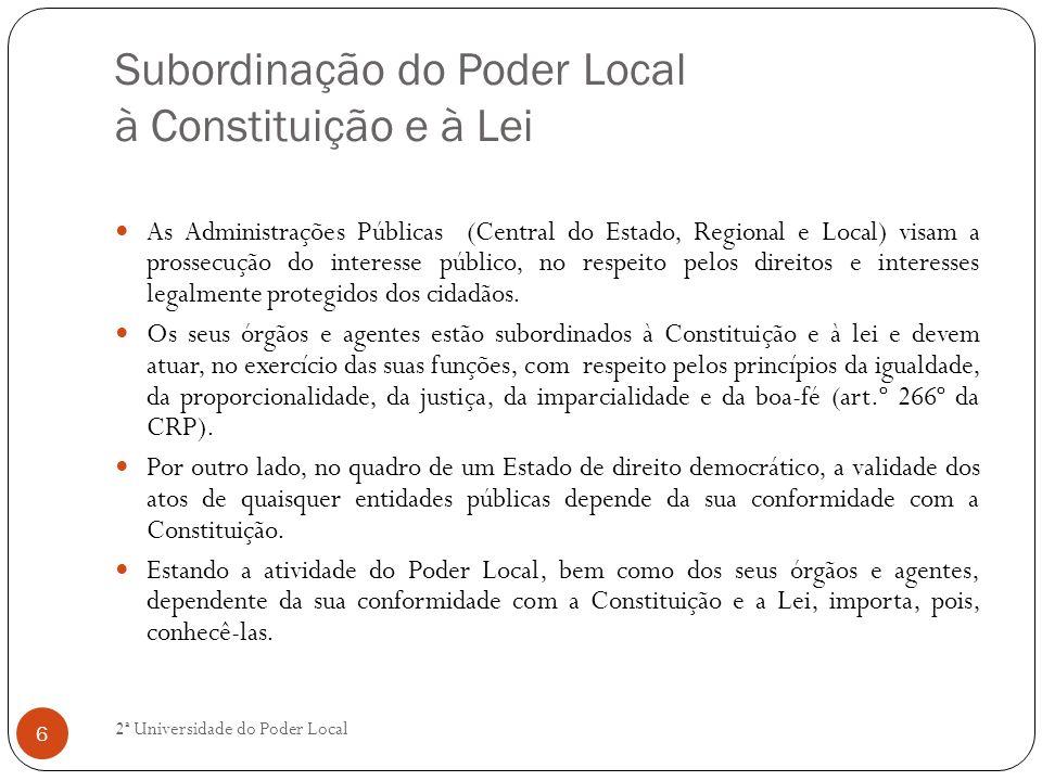 Subordinação do Poder Local à Constituição e à Lei As Administrações Públicas (Central do Estado, Regional e Local) visam a prossecução do interesse p