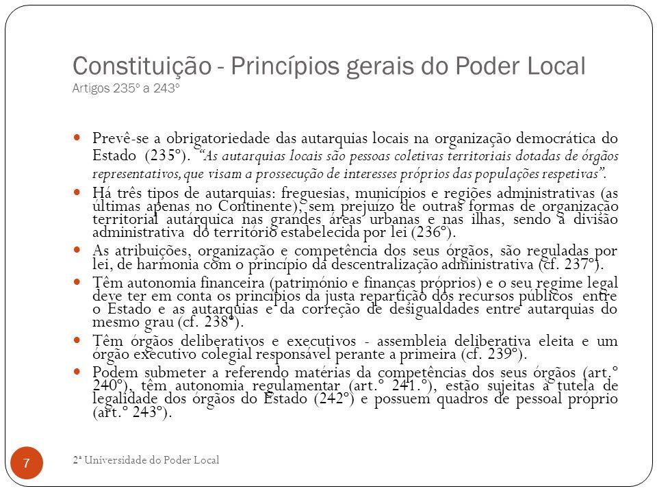 Constituição - Princípios gerais do Poder Local Artigos 235º a 243º Prevê-se a obrigatoriedade das autarquias locais na organização democrática do Est