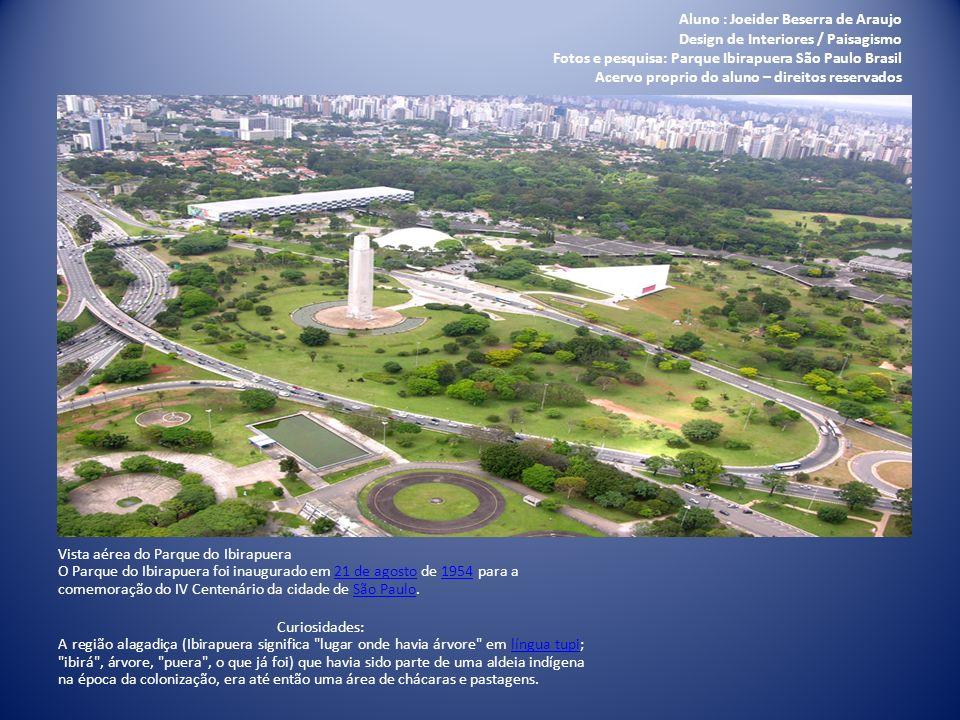 Aluno : Joeider Beserra de Araujo Design de Interiores / Paisagismo Fotos e pesquisa: Parque Ibirapuera São Paulo Brasil Acervo proprio do aluno – dir
