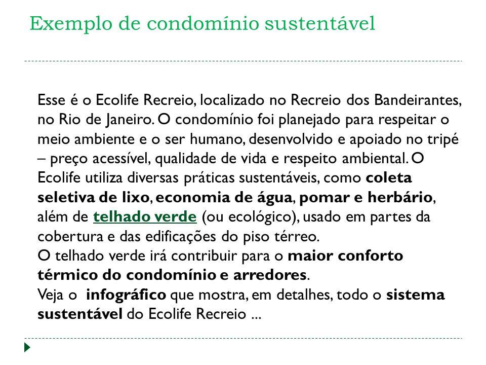 Exemplo de condomínio sustentável Esse é o Ecolife Recreio, localizado no Recreio dos Bandeirantes, no Rio de Janeiro. O condomínio foi planejado para
