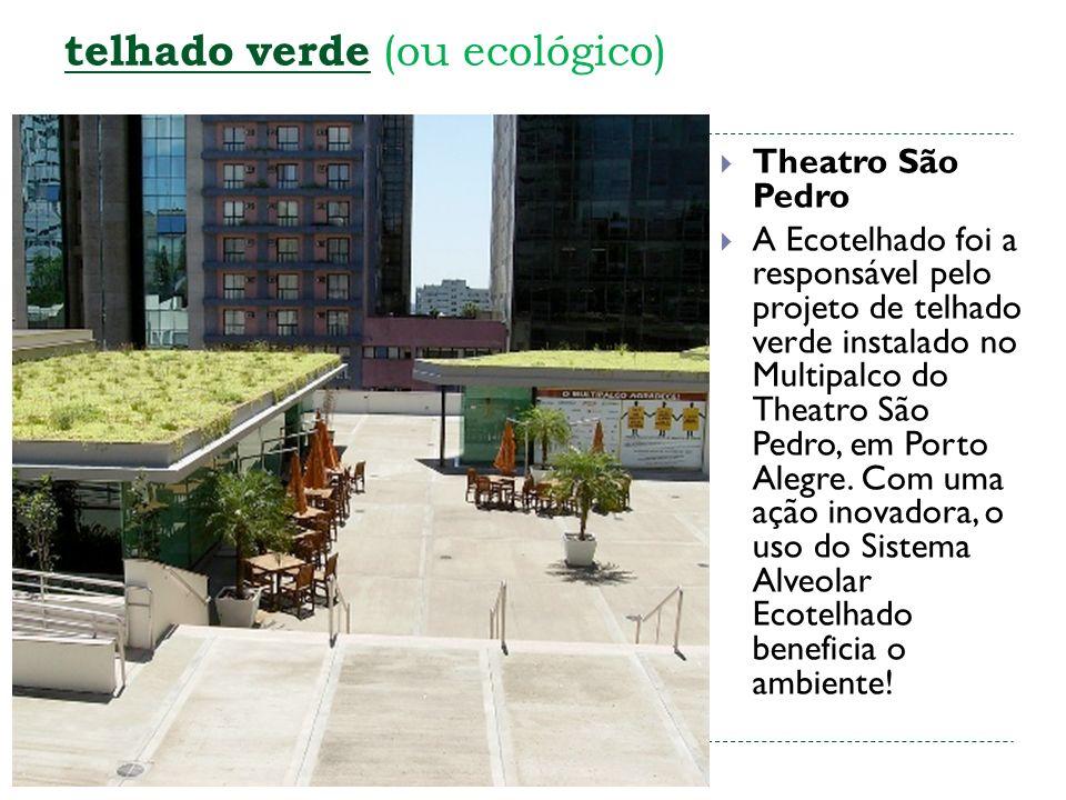telhado verde telhado verde (ou ecológico) Theatro São Pedro A Ecotelhado foi a responsável pelo projeto de telhado verde instalado no Multipalco do Theatro São Pedro, em Porto Alegre.
