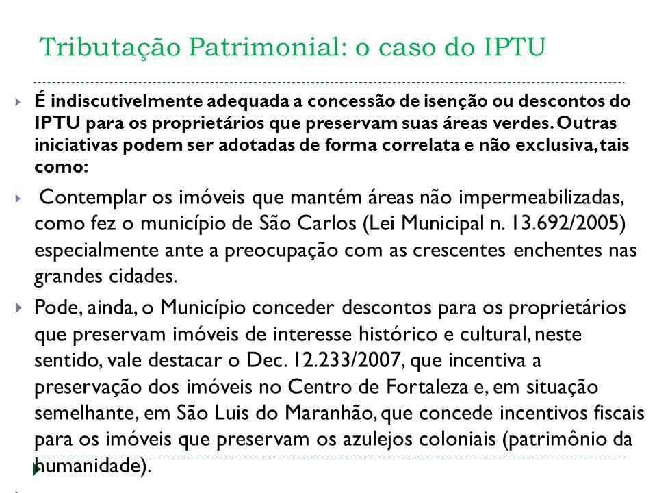 Tributação Patrimonial: o caso do IPTU É indiscutivelmente adequada a concessão de isenção ou descontos do IPTU para os proprietários que preservam suas áreas verdes.