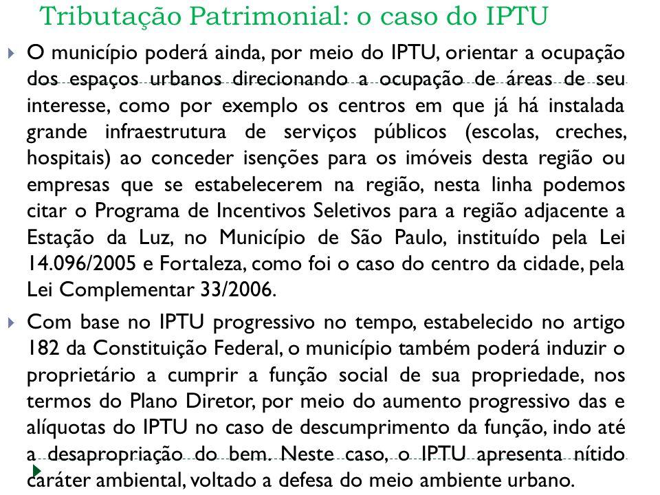 Tributação Patrimonial: o caso do IPTU O município poderá ainda, por meio do IPTU, orientar a ocupação dos espaços urbanos direcionando a ocupação de
