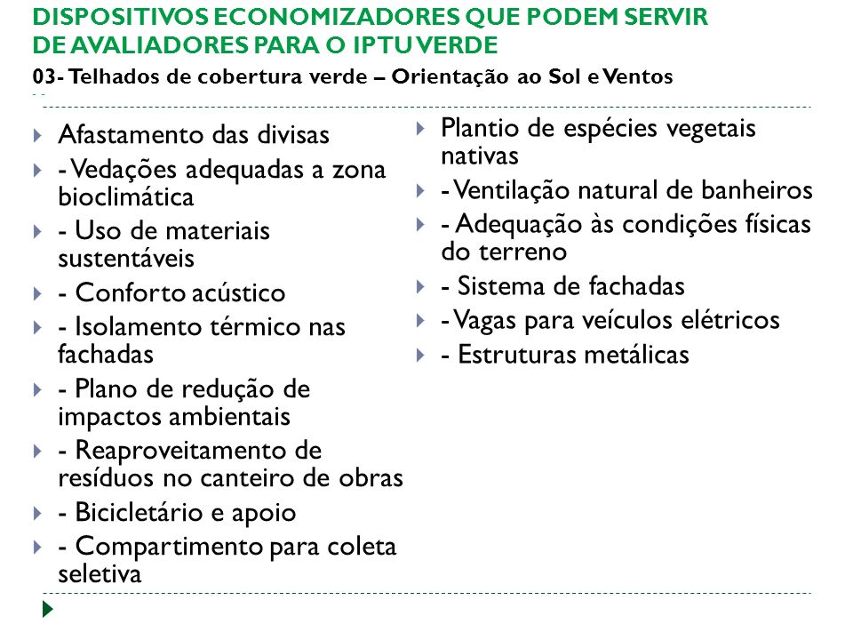 Afastamento das divisas - Vedações adequadas a zona bioclimática - Uso de materiais sustentáveis - Conforto acústico - Isolamento térmico nas fachadas