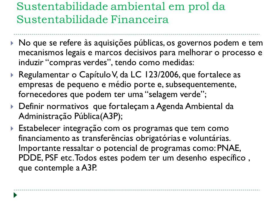 Sustentabilidade ambiental em prol da Sustentabilidade Financeira No que se refere às aquisições públicas, os governos podem e tem mecanismos legais e