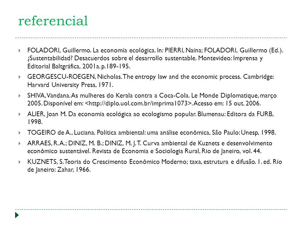 referencial FOLADORI, Guillermo. La economía ecológica. In: PIERRI, Naína; FOLADORI, Guillermo (Ed.). ¿Sustentabilidad? Desacuerdos sobre el desarroll