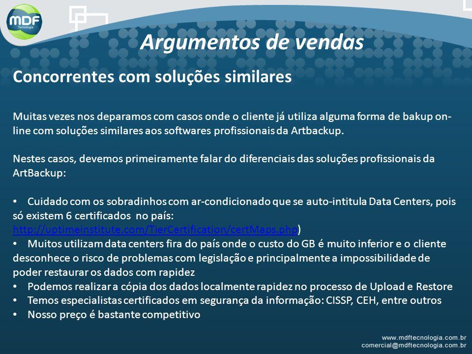 Argumentos de vendas Concorrentes com soluções similares Muitas vezes nos deparamos com casos onde o cliente já utiliza alguma forma de bakup on- line com soluções similares aos softwares profissionais da Artbackup.
