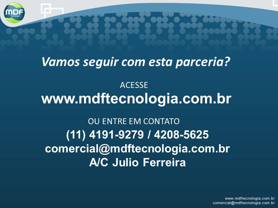 Vamos seguir com esta parceria? ACESSE www.mdftecnologia.com.br OU ENTRE EM CONTATO (11) 4191-9279 / 4208-5625 comercial@mdftecnologia.com.br A/C Juli