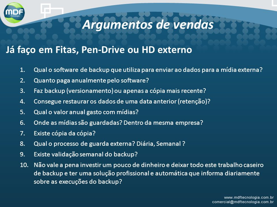 Argumentos de vendas Já faço em Fitas, Pen-Drive ou HD externo 1.Qual o software de backup que utiliza para enviar ao dados para a mídia externa? 2.Qu