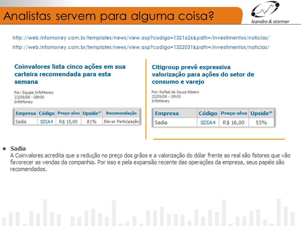 Analistas servem para alguma coisa? http://web.infomoney.com.br/templates/news/view.asp?codigo=1321626&path=/investimentos/noticias/ http://web.infomo