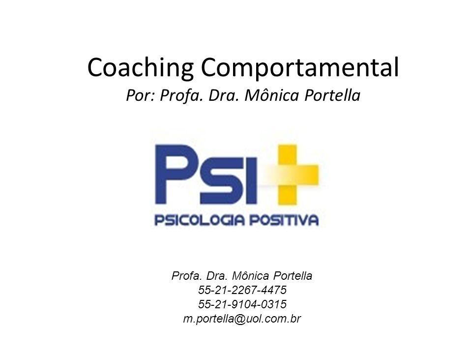 Coaching Comportamental Por: Profa. Dra. Mônica Portella Profa. Dra. Mônica Portella 55-21-2267-4475 55-21-9104-0315 m.portella@uol.com.br