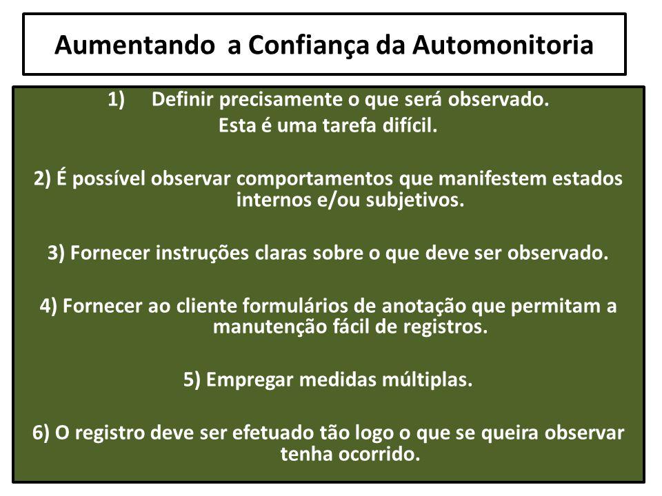 Aumentando a Confiança da Automonitoria 1)Definir precisamente o que será observado. Esta é uma tarefa difícil. 2) É possível observar comportamentos