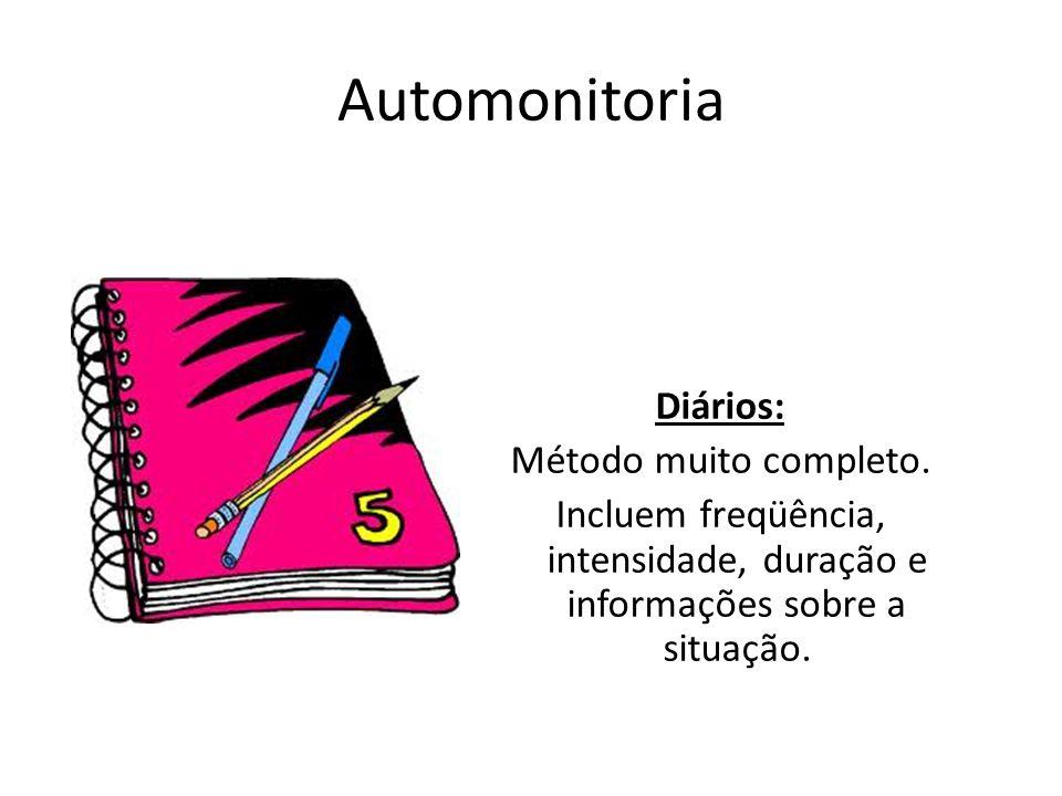 Automonitoria Diários: Método muito completo. Incluem freqüência, intensidade, duração e informações sobre a situação.
