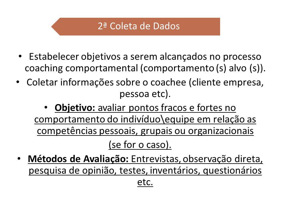 Estabelecer objetivos a serem alcançados no processo coaching comportamental (comportamento (s) alvo (s)). Coletar informações sobre o coachee (client