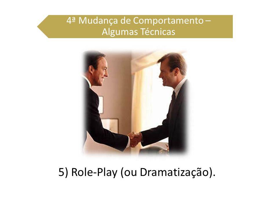 5) Role-Play (ou Dramatização). 4ª Mudança de Comportamento – Algumas Técnicas