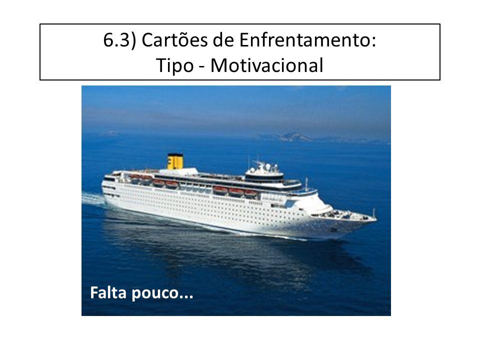 6.3) Cartões de Enfrentamento: Tipo - Motivacional Falta pouco...