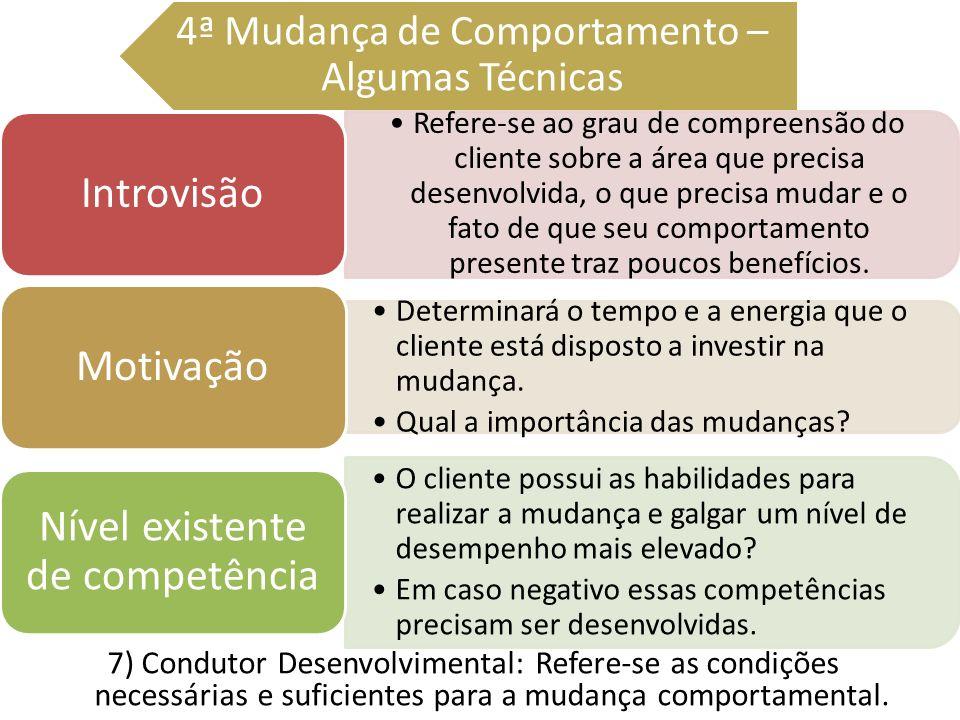 7) Condutor Desenvolvimental: Refere-se as condições necessárias e suficientes para a mudança comportamental. 4ª Mudança de Comportamento – Algumas Té