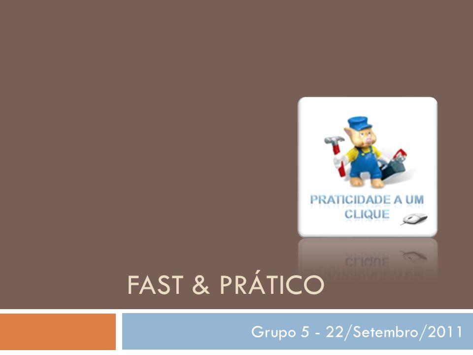 FAST & PRÁTICO Grupo 5 - 22/Setembro/2011